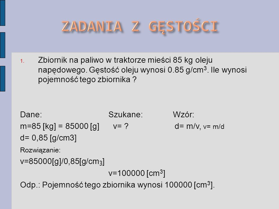 m=85 [kg] = 85000 [g] v= d= m/v, v= m/d d= 0,85 [g/cm3]
